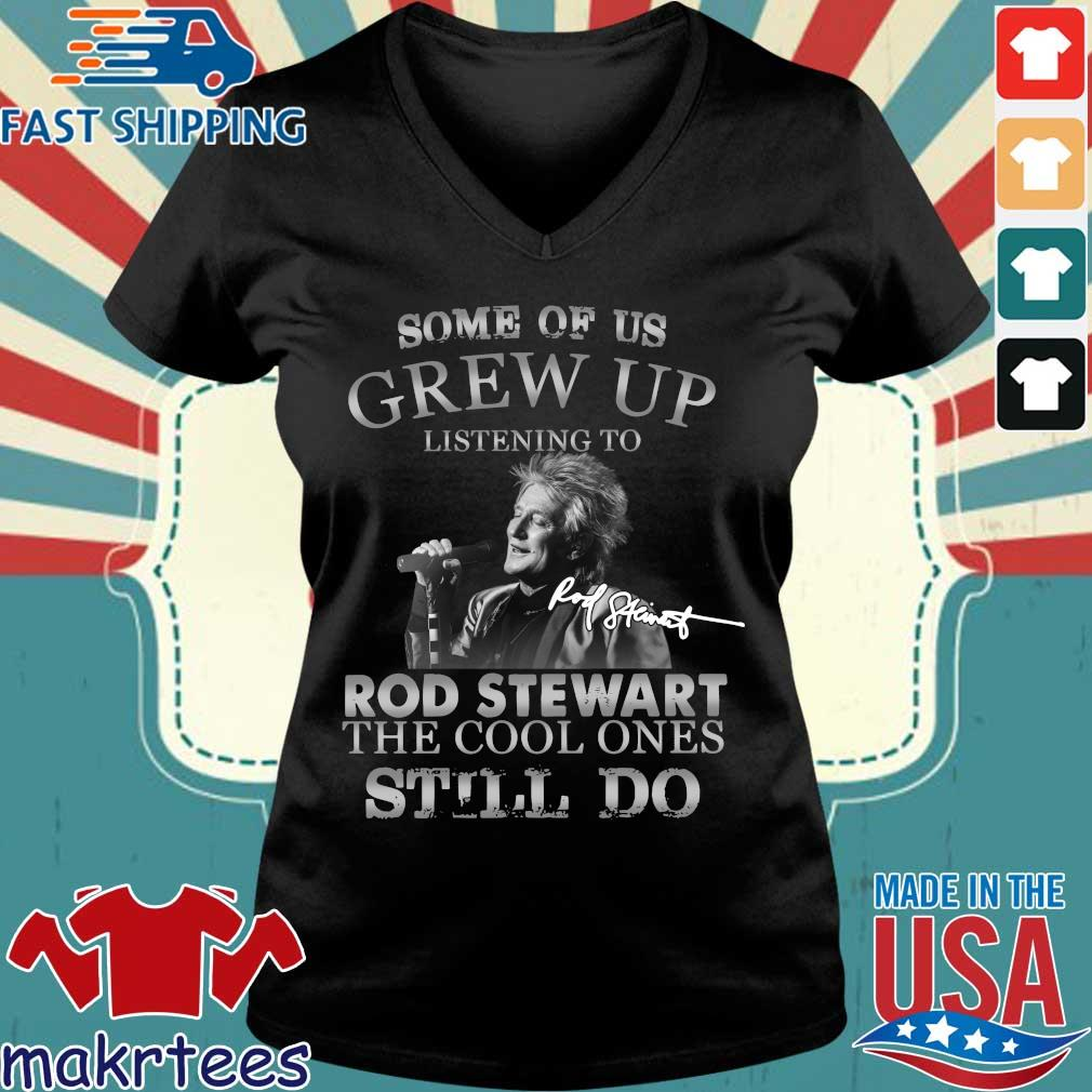Some Of Us Grew Up Listening To Rod Stewart The Cool Ones Still Do Shirt Ladies V-neck den