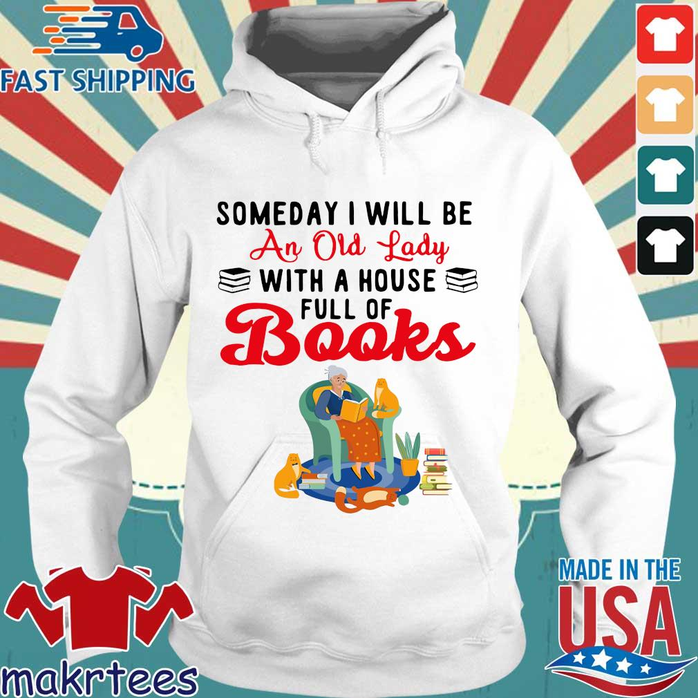 Someday I Will Be An Old Lady With A House Full Of Books Shirt Hoodie trang