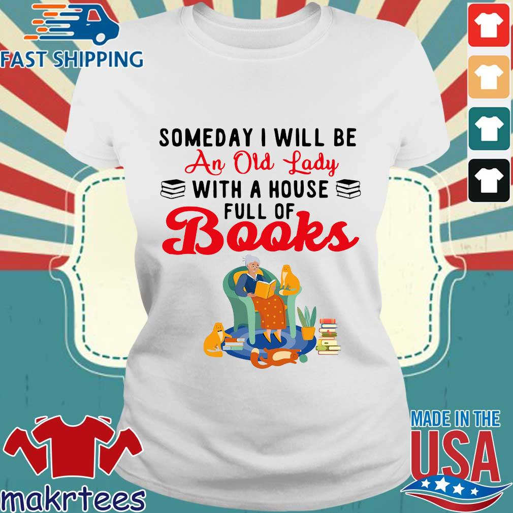 Someday I Will Be An Old Lady With A House Full Of Books Shirt Ladies trang