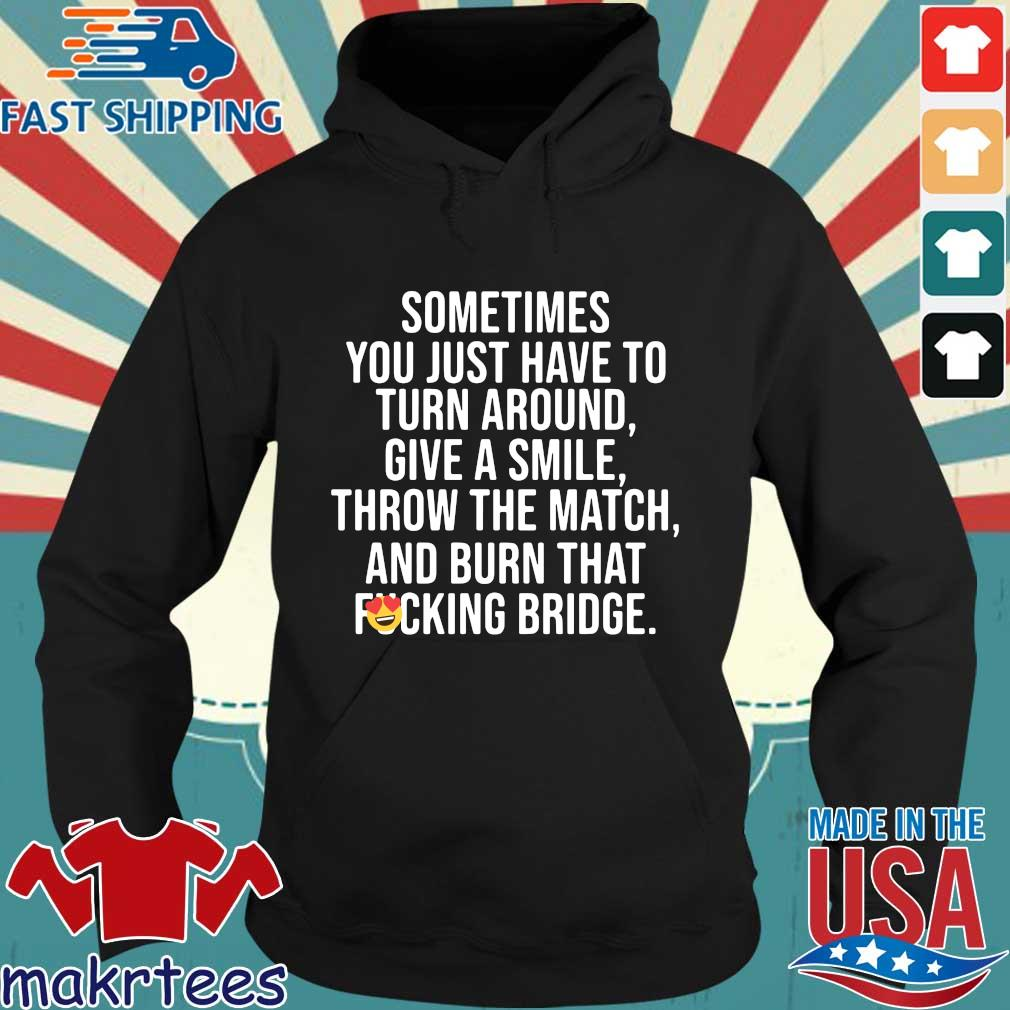 Sometimes You Just Have To Turn Around Give A Smile Shirt Hoodie den