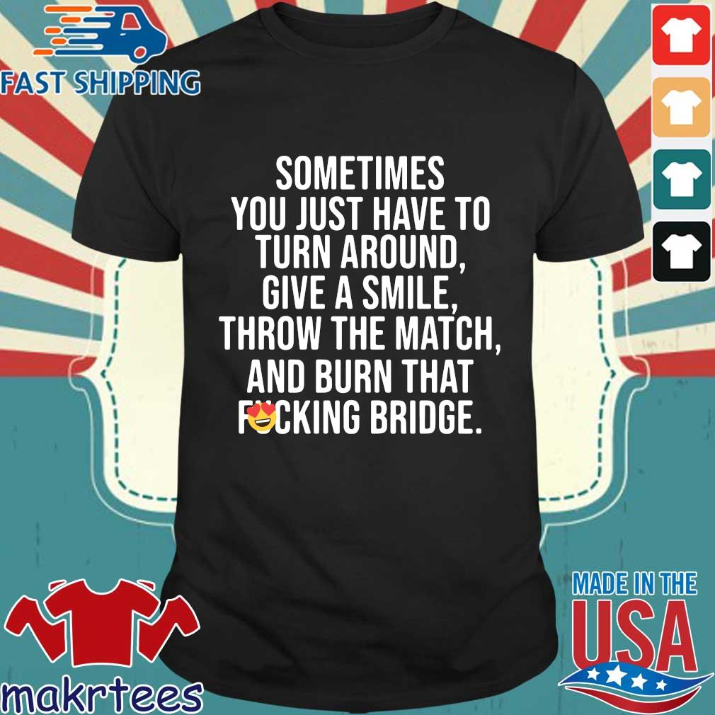 Sometimes You Just Have To Turn Around Give A Smile Shirt