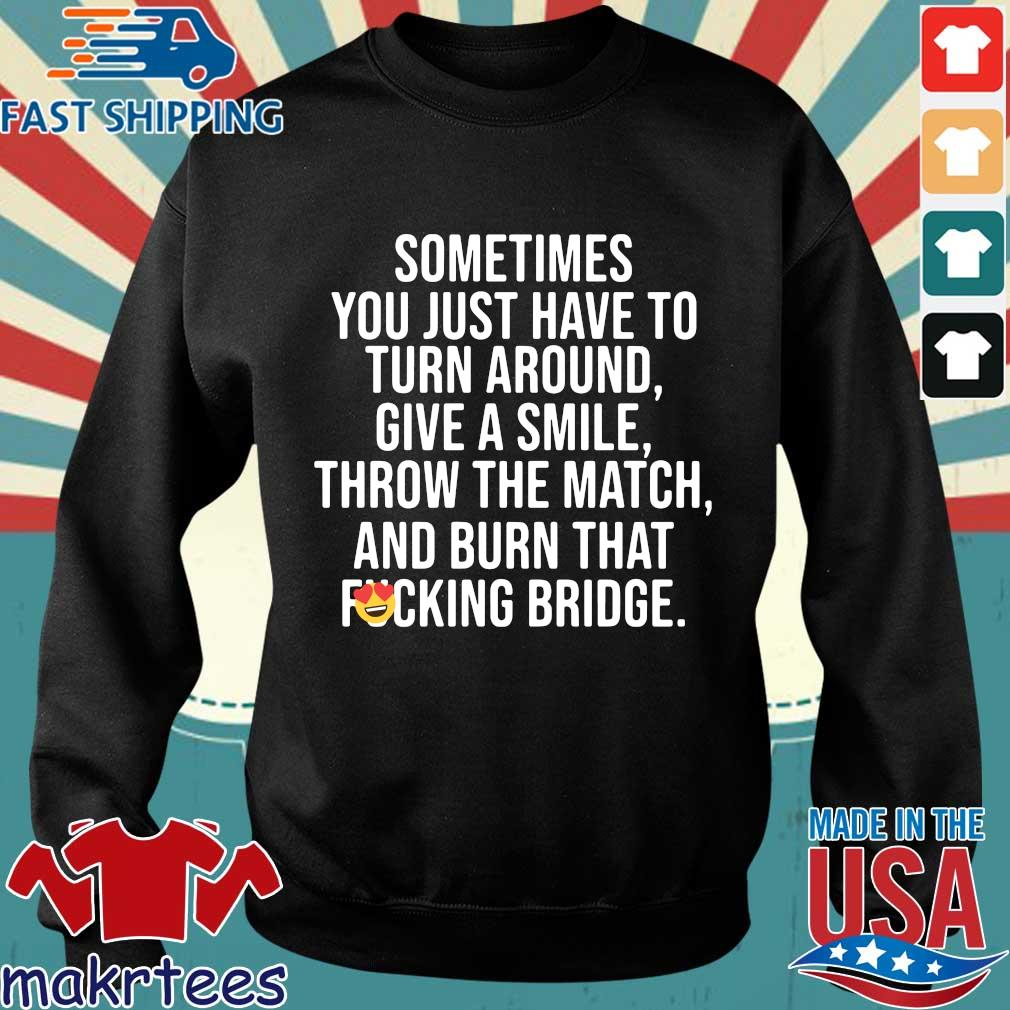 Sometimes You Just Have To Turn Around Give A Smile Shirt Sweater den