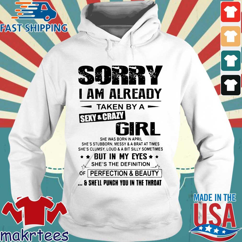 Sorry I Am Already Taken By A Sexy Crazy Girl She Was Born In April Shirt Hoodie trang