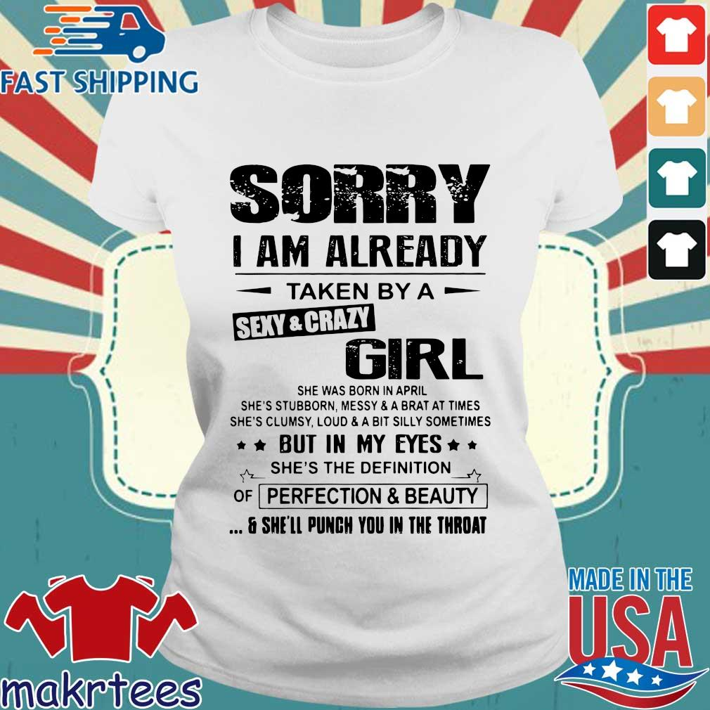 Sorry I Am Already Taken By A Sexy Crazy Girl She Was Born In April Shirt Ladies trang