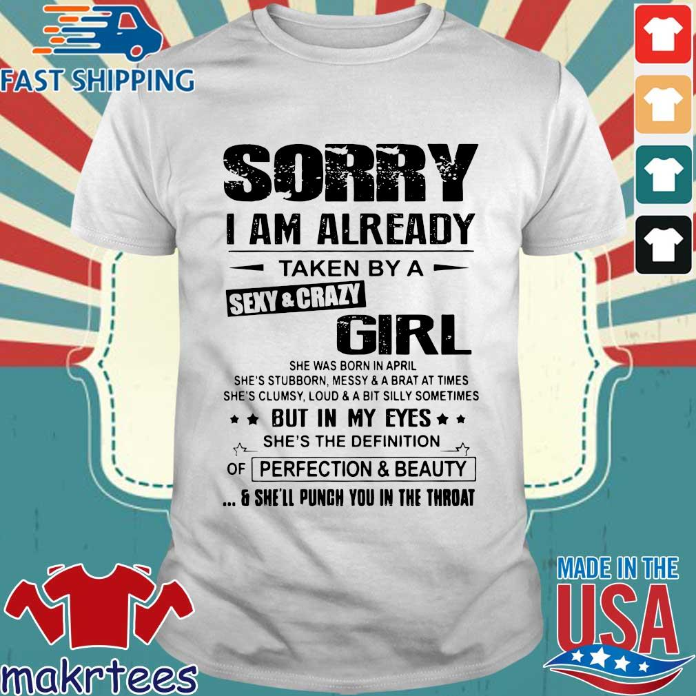 Sorry I Am Already Taken By A Sexy Crazy Girl She Was Born In April Shirt
