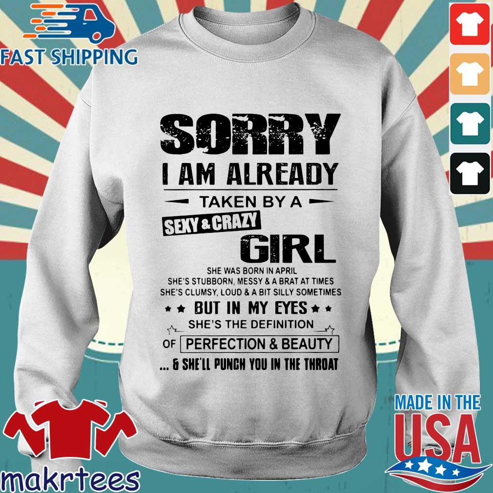 Sorry I Am Already Taken By A Sexy Crazy Girl She Was Born In April Shirt Sweater trang