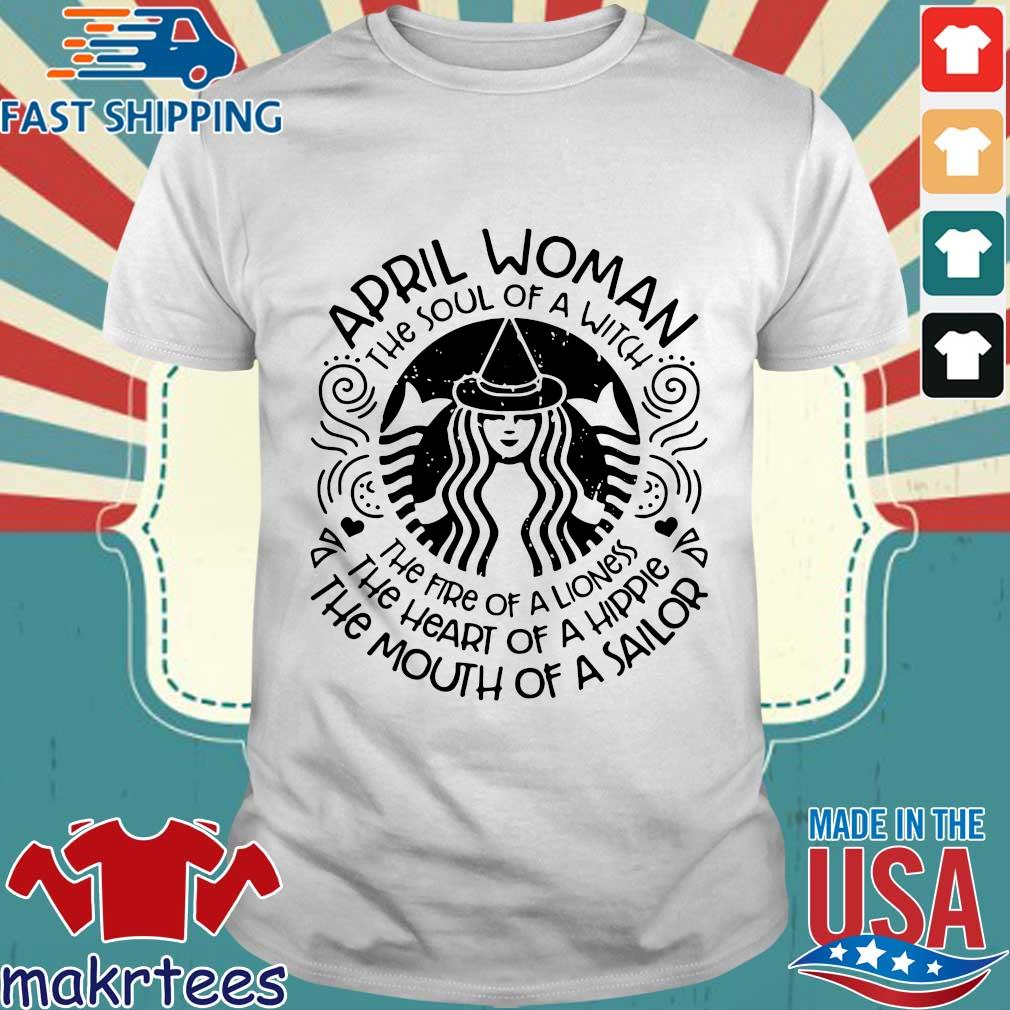 Starbucks April woman the soul of a witch the fire of a lioness tee shirt