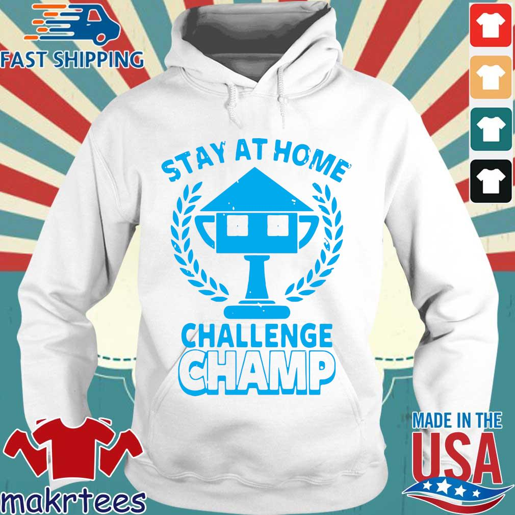 Stay At Home Challenge Champ Shirts Hoodie trang