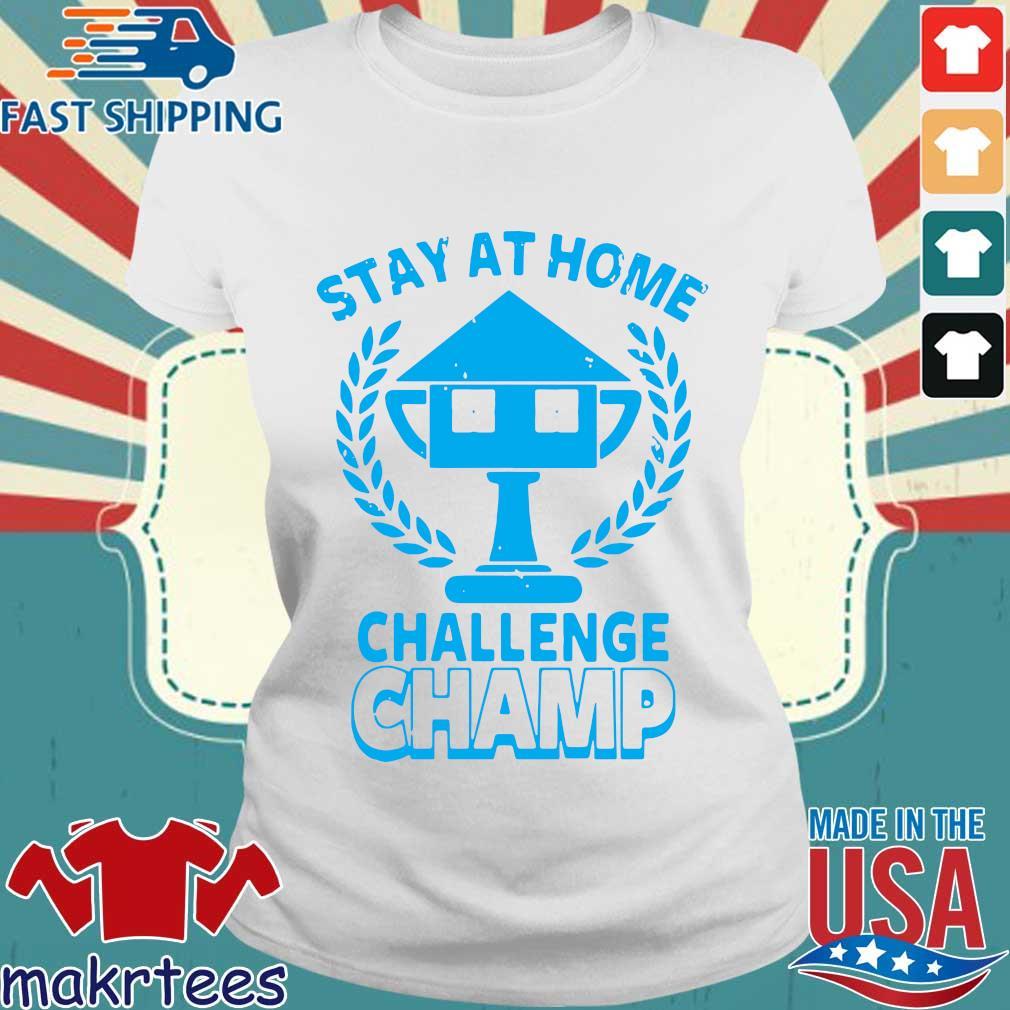 Stay At Home Challenge Champ Shirts Ladies trang