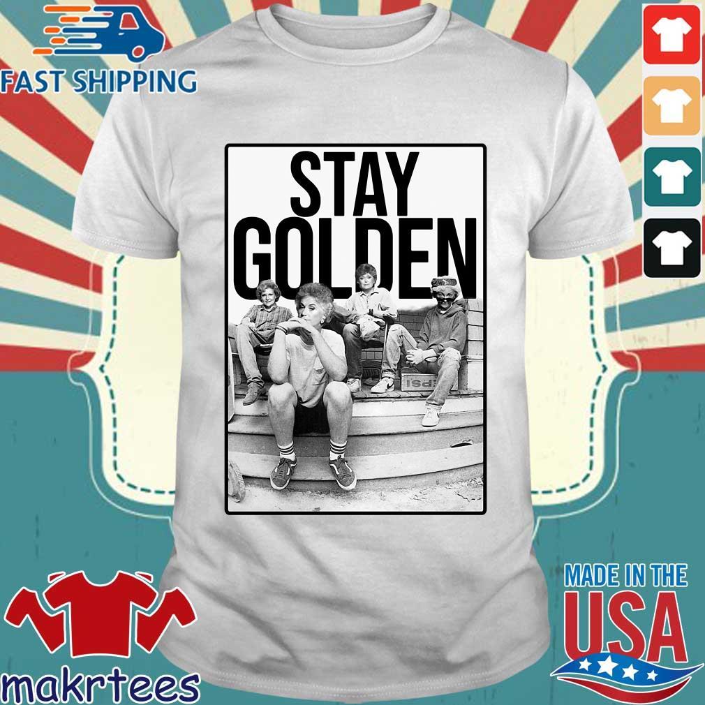 Stay Golden The Golden Girls Shirt