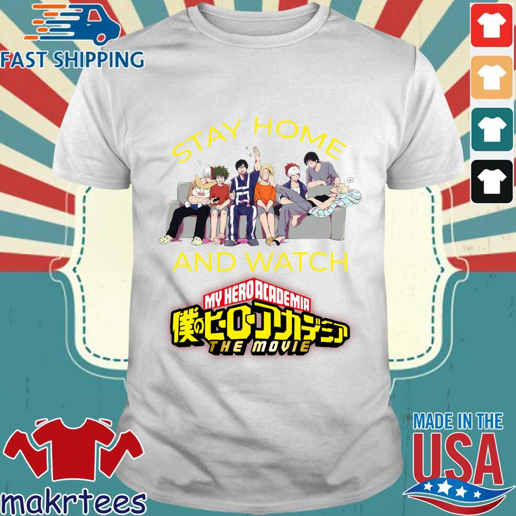 Stay Home And Watch My Hero Academia The Movie Shirt
