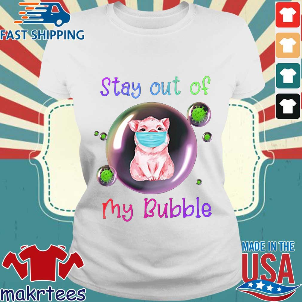 Stay Out Of My Bubble Pig Lovers Shirt Ladies trang