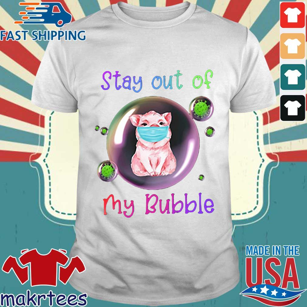 Stay Out Of My Bubble Pig Lovers Shirt