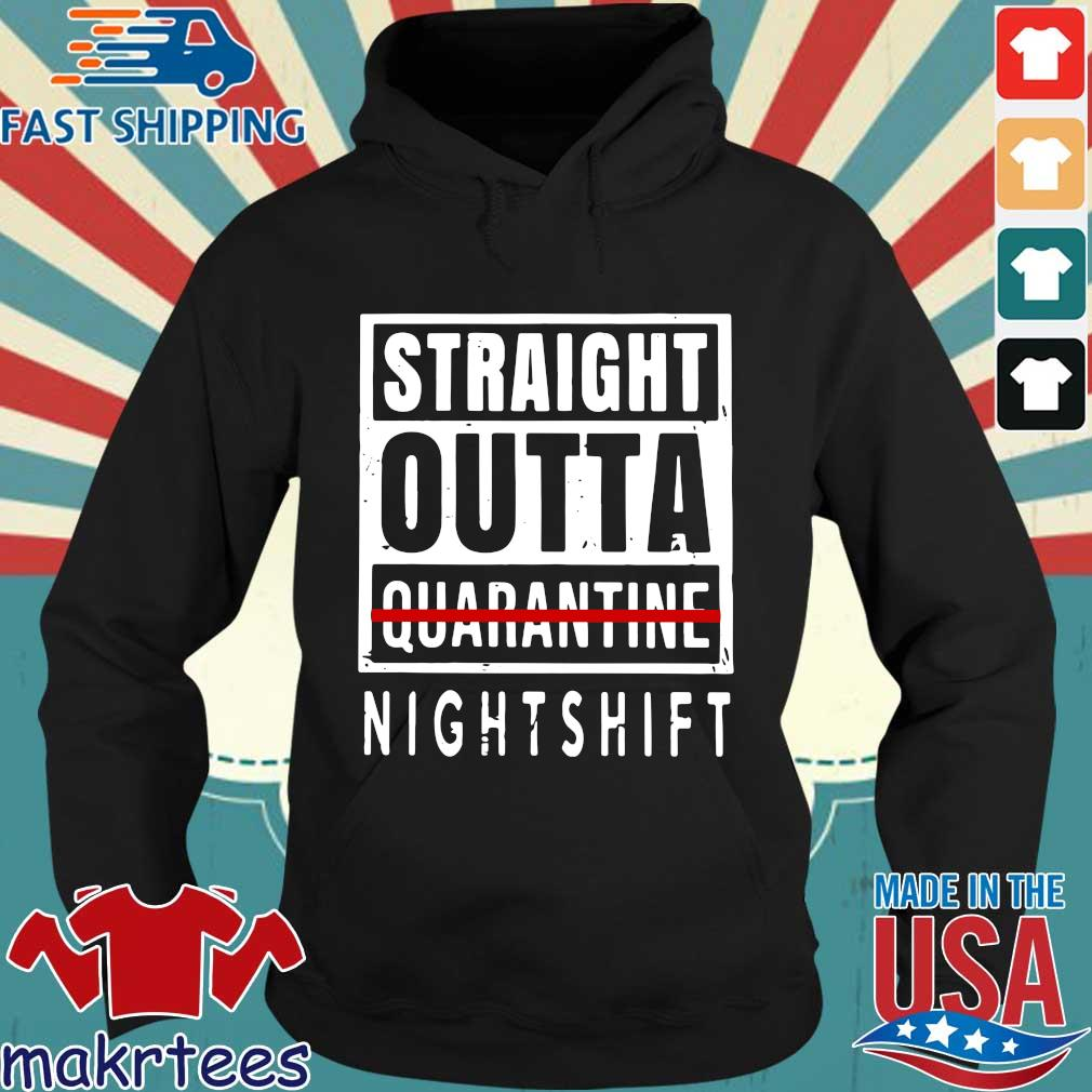 Straight Outta Quarantine Nightshift Shirt Hoodie den