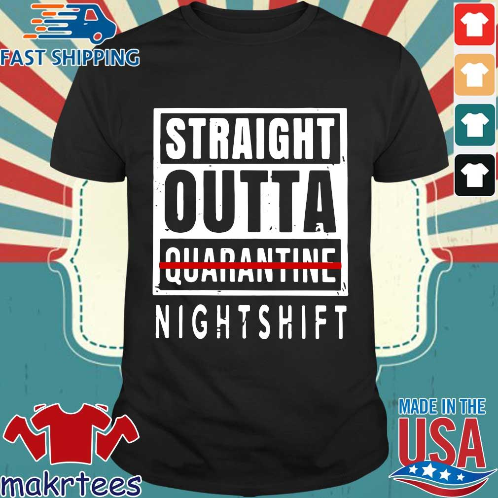 Straight Outta Quarantine Nightshift Shirt