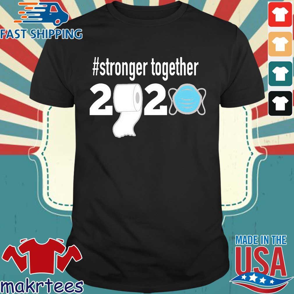 Stronger Together 2020 Toilet Paper Shirt