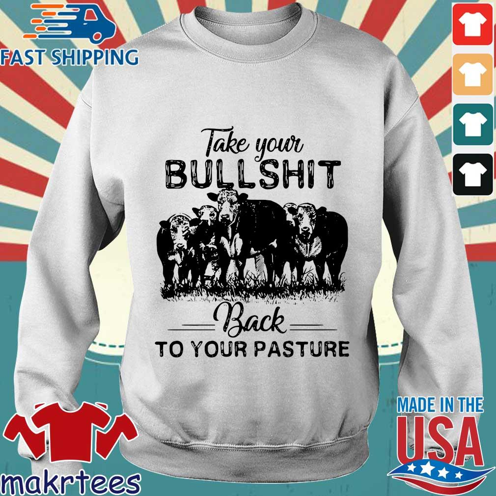 Take Your Bullshit Back To Your Pasture Cow Shirt Sweater trang