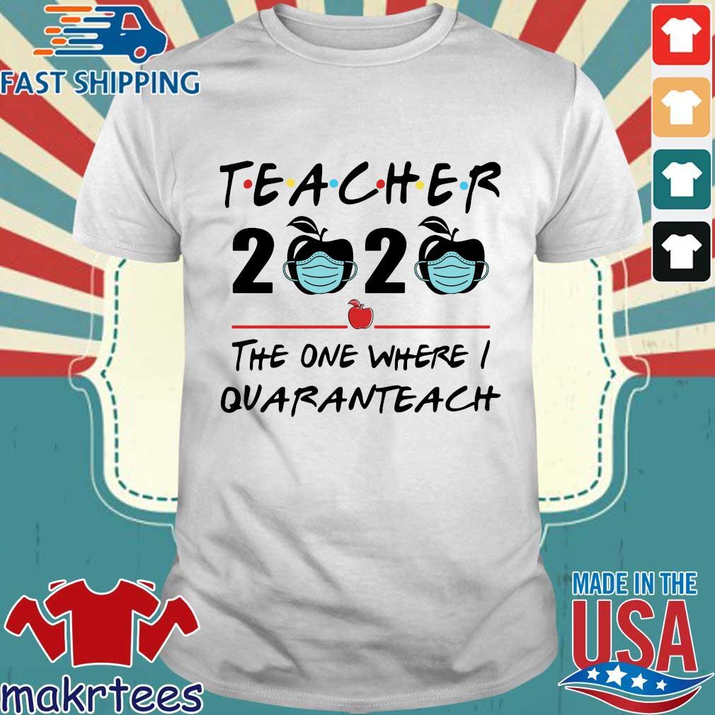 Teacher 2020 Apple The One Where I Quaranteach Shirt