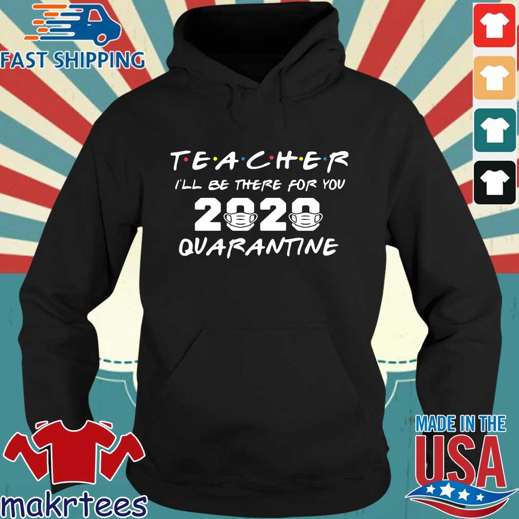 Teacher I'll Be There For You 2020 Quarantine T-s Hoodie den