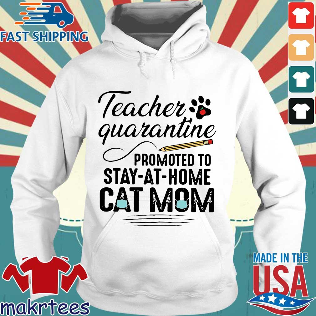Teacher Quarantine Promoted To Stay At Home Cat Mom Shirt Hoodie trang