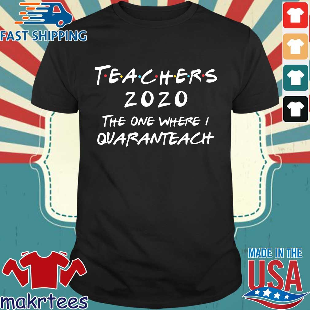 Teachers 2020 The One Where I Quaranteach The One Where I Celebrate My Birthday In Quarantine Funny Friends Official T-Shirt
