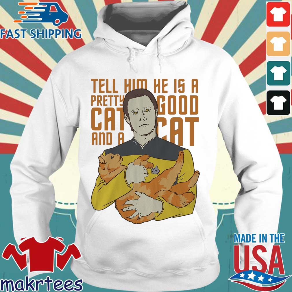 Tell Him He Is A Pretty Good Cat And A Cat Shirt Hoodie trang