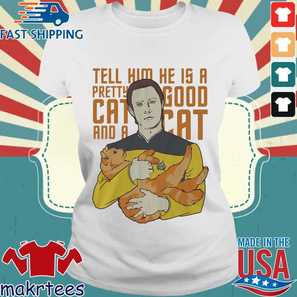 Tell Him He Is A Pretty Good Cat And A Cat Shirt Ladies trang