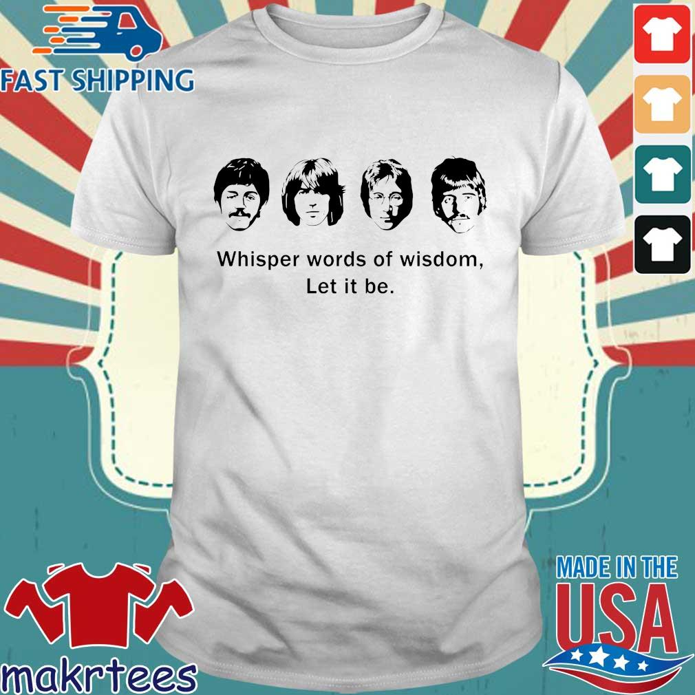 The Beatles Whisper Words Of Wisdom Let It Be Shirts