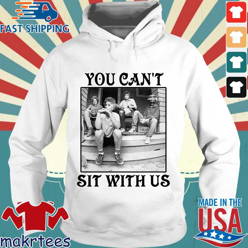 The Golden Girls You Can_t Sit With Us Shirt Hoodie trang