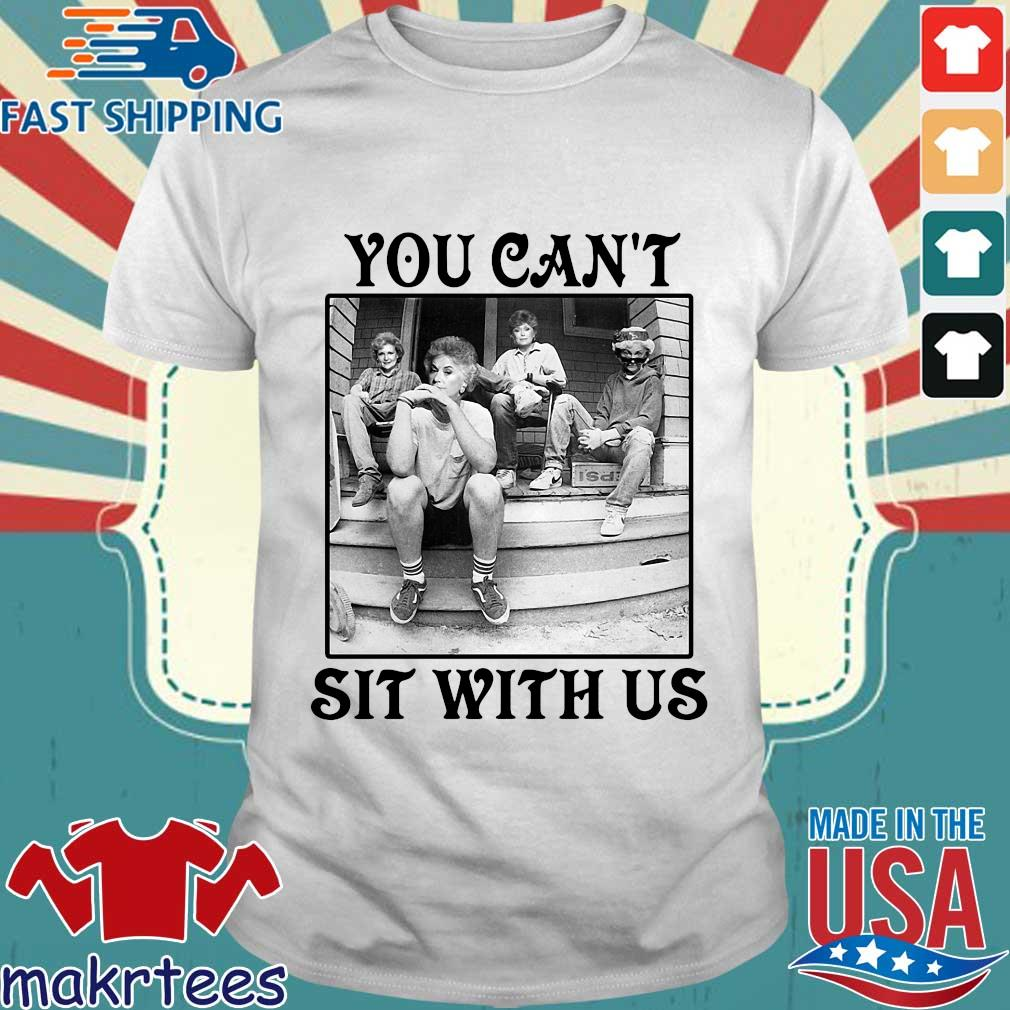 The Golden Girls You Can_t Sit With Us Shirt
