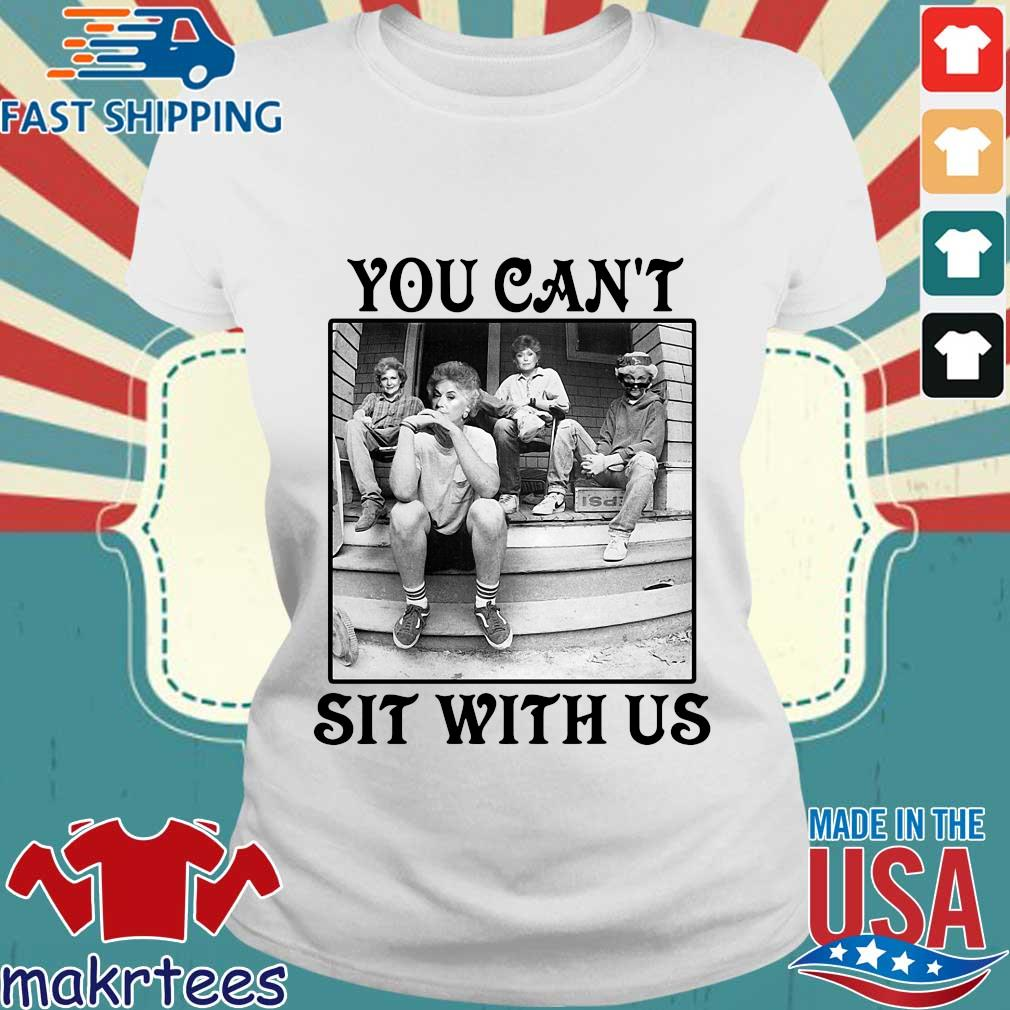The Golden Girls You Can_t Sit With Us Shirts Ladies trang