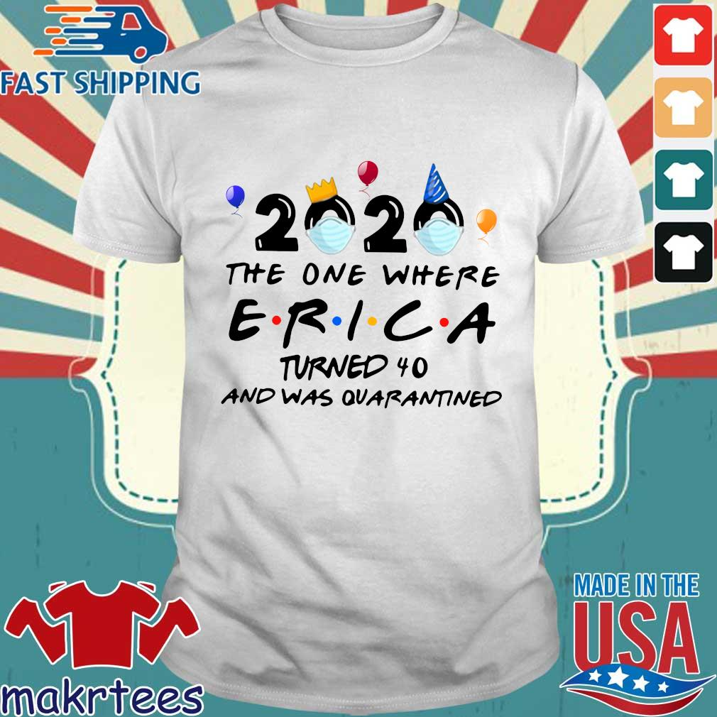 The One Where Erica Turned 40 And Was Quarantined 2020 Shirt