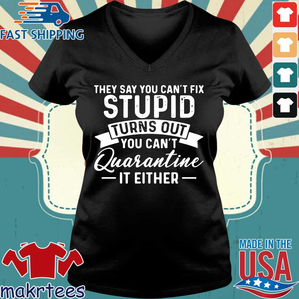 They Say You Can't Fix Stupid Turns Out You Can't Quarantine It Either Shirt Ladies V-neck den