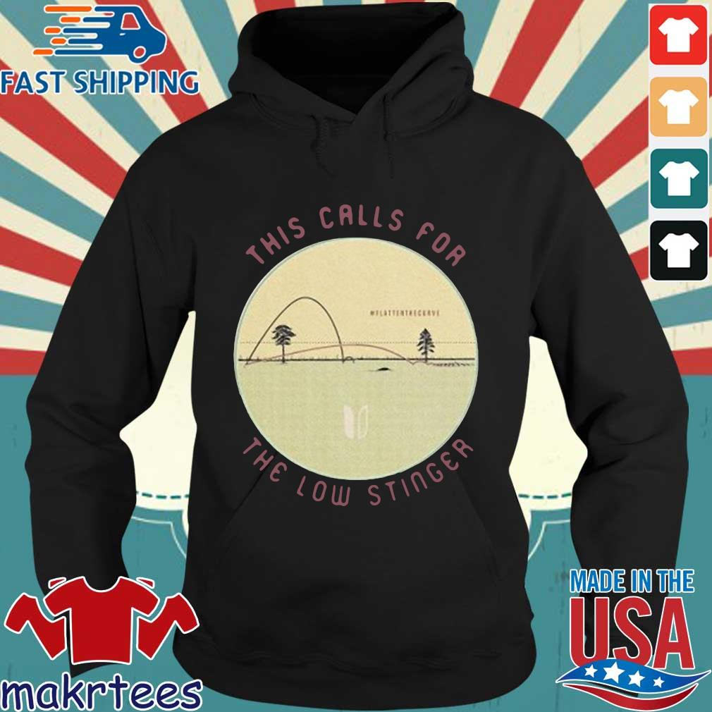This Calls For The Low Stinger Flatten The Curve Shirt Hoodie den