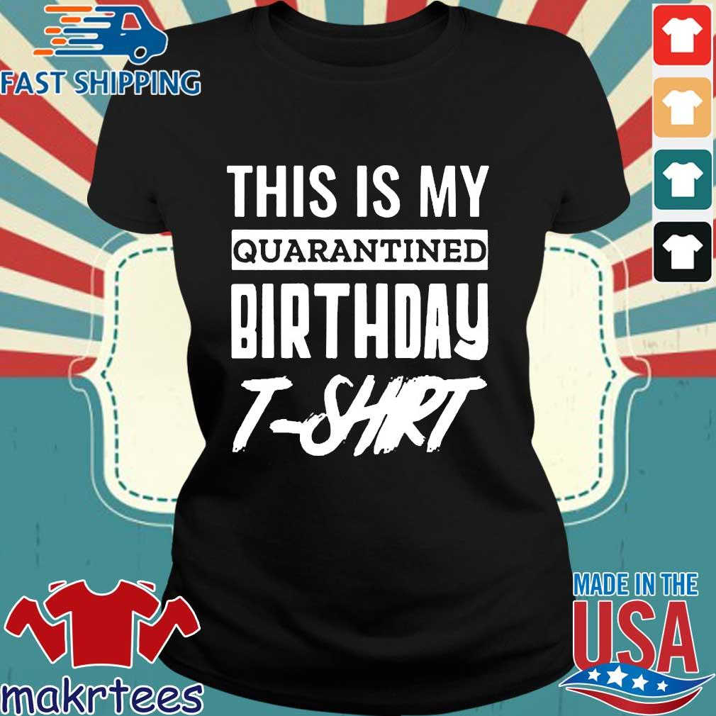 This Is My Quarantined Birthday 2020 T-s Ladies den
