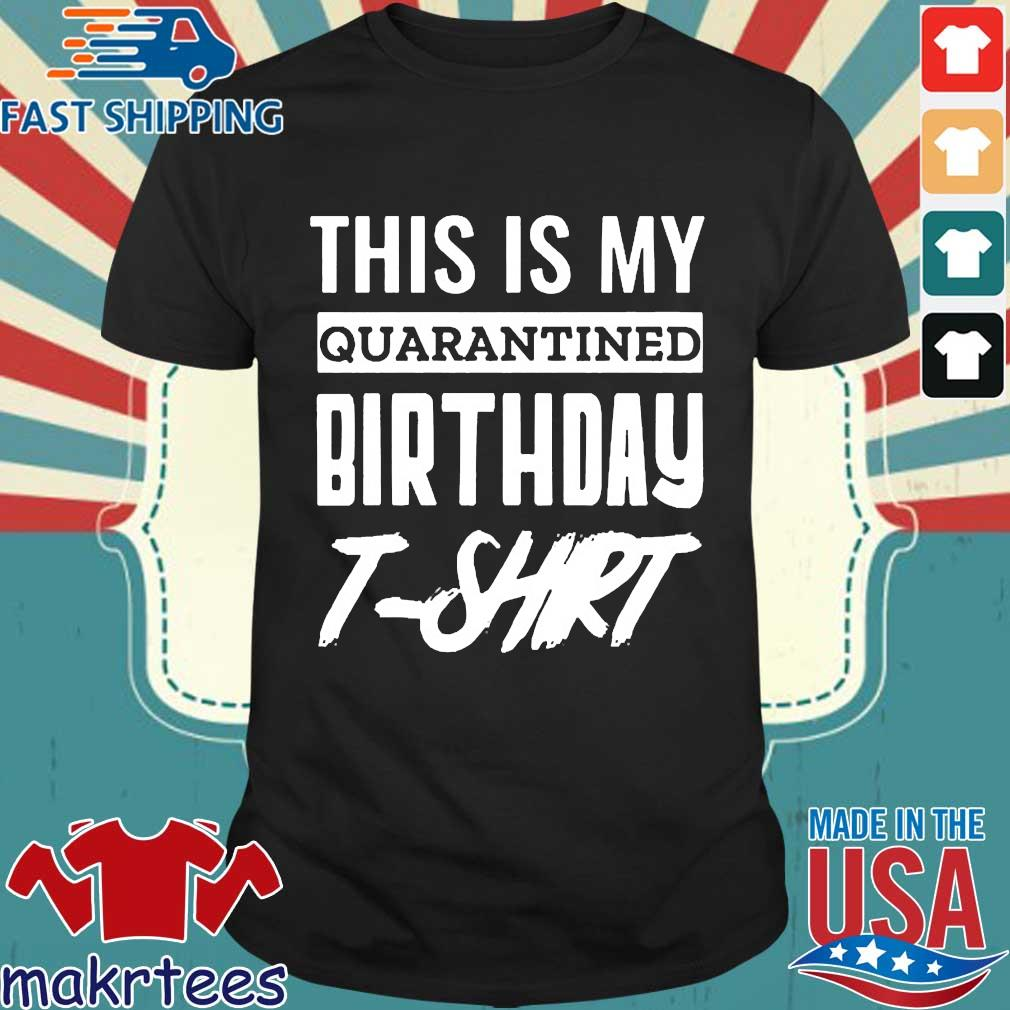 This Is My Quarantined Birthday 2020 T-shirt