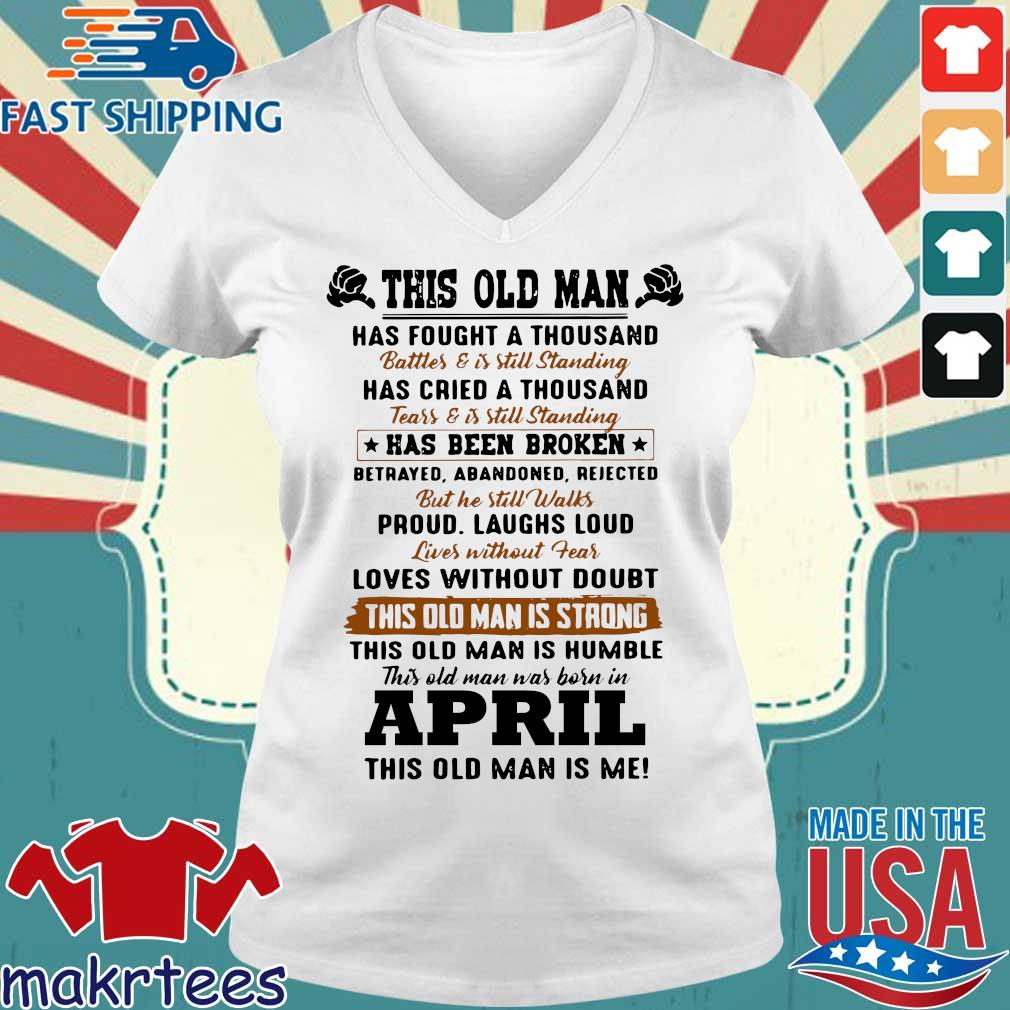 This Old Man Has Fought A Thousand April This Old Man Is Me Shirt Ladies V-neck trang