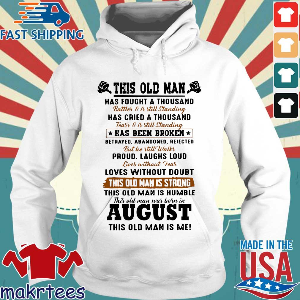 This Old Man Has Fought A Thousand August This Old Man Is Me Shirt Hoodie trang