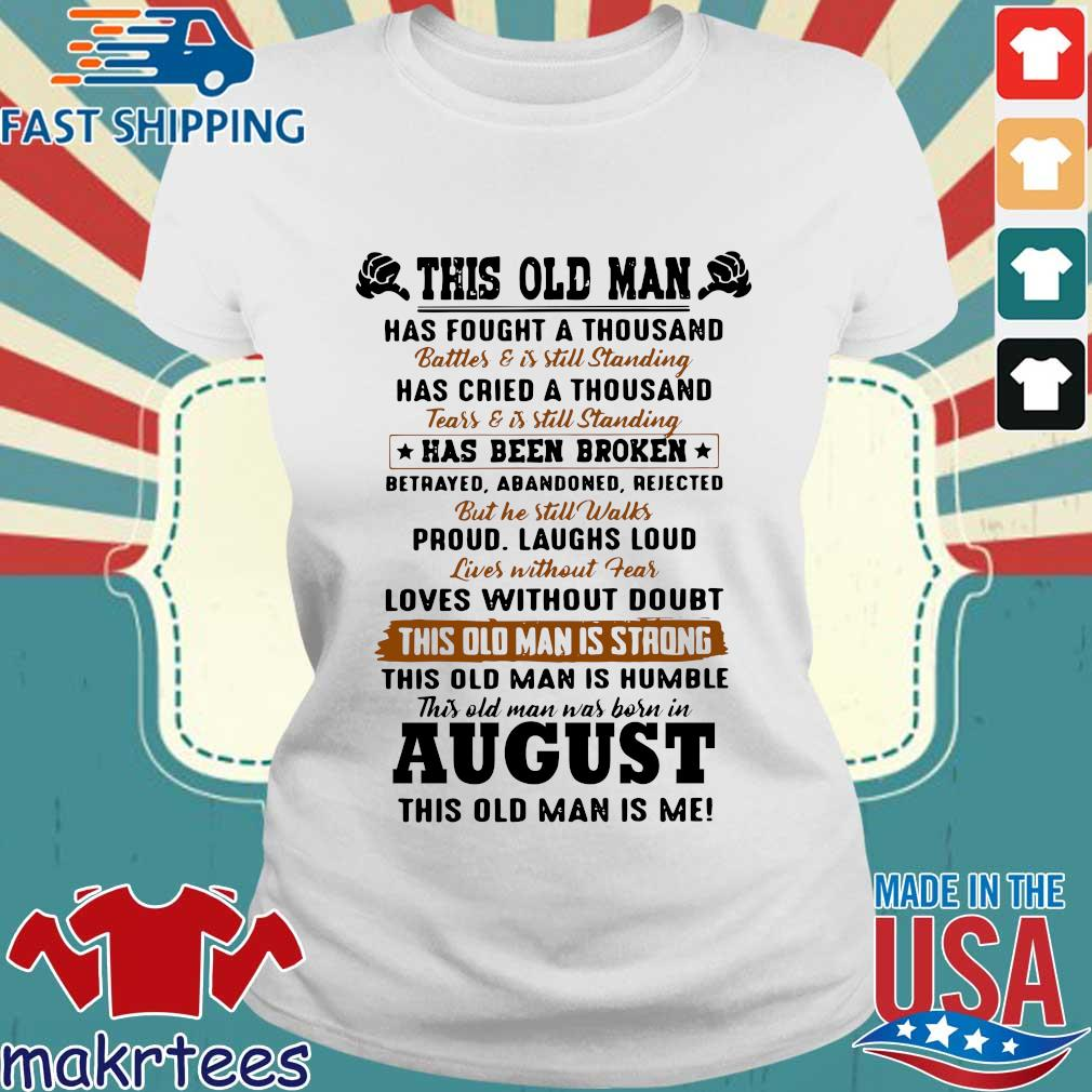 This Old Man Has Fought A Thousand August This Old Man Is Me Shirt Ladies trang