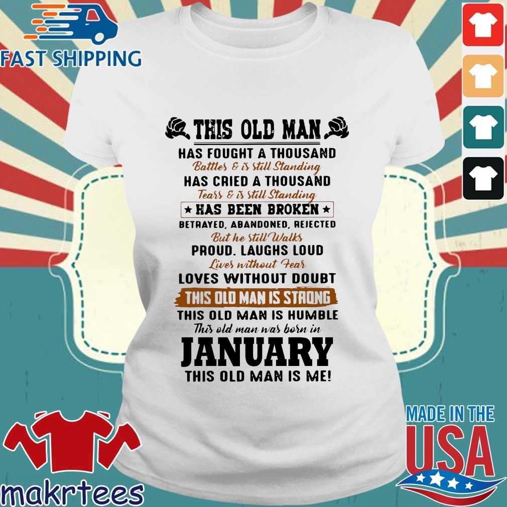 This Old Man Has Fought A Thousand January This Old Man Is Me Shirt Ladies trang