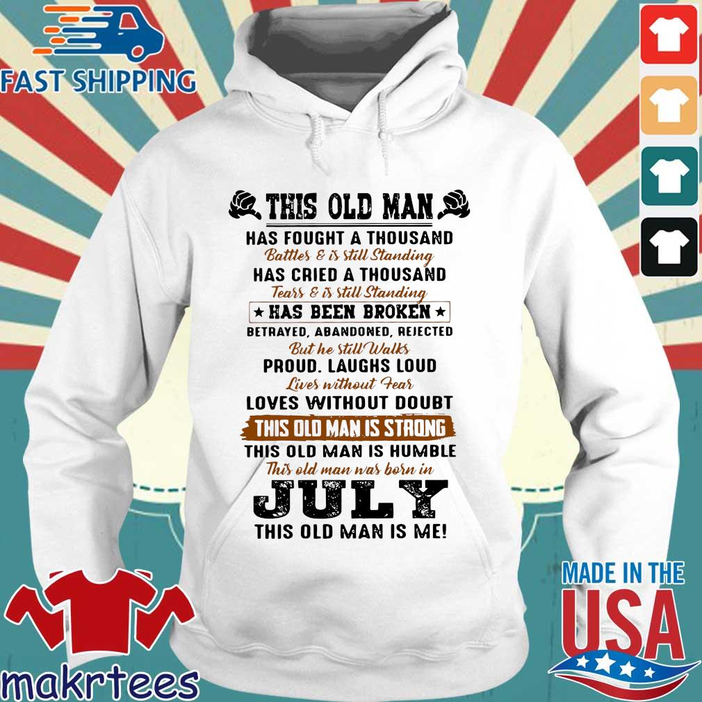 This Old Man Has Fought A Thousand July This Old Man Is Me Shirt Hoodie trang