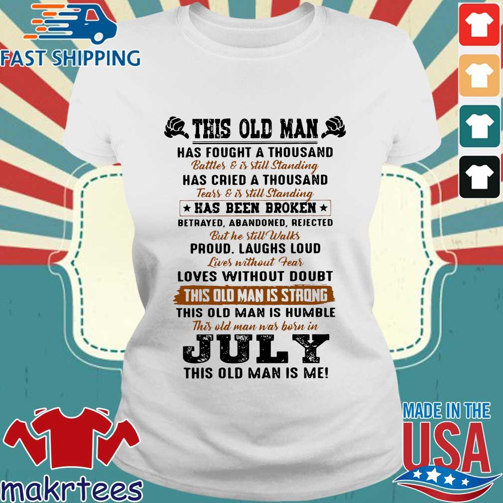 This Old Man Has Fought A Thousand July This Old Man Is Me Shirt Ladies trang