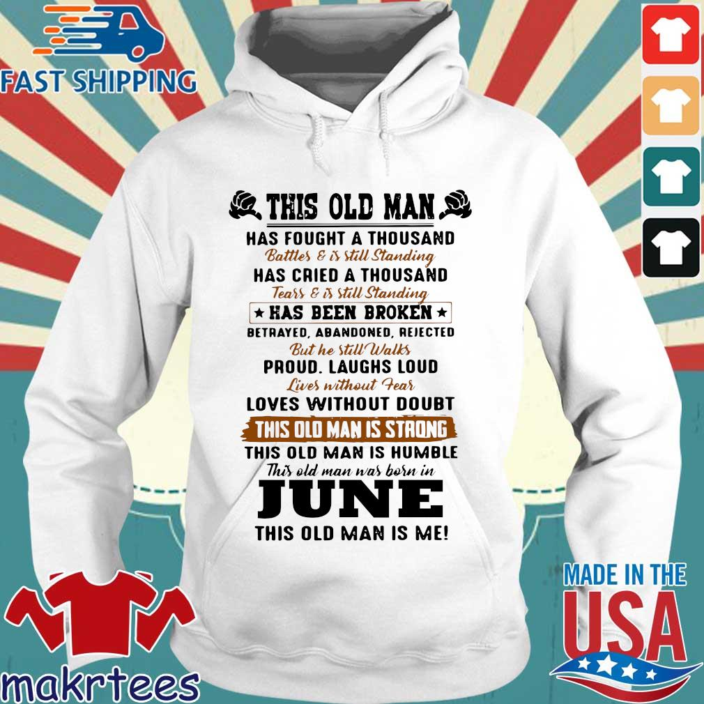 This Old Man Has Fought A Thousand June This Old Man Is Me Shirt Hoodie trang