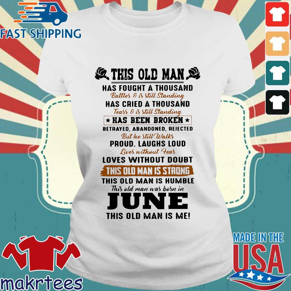 This Old Man Has Fought A Thousand June This Old Man Is Me Shirt Ladies trang