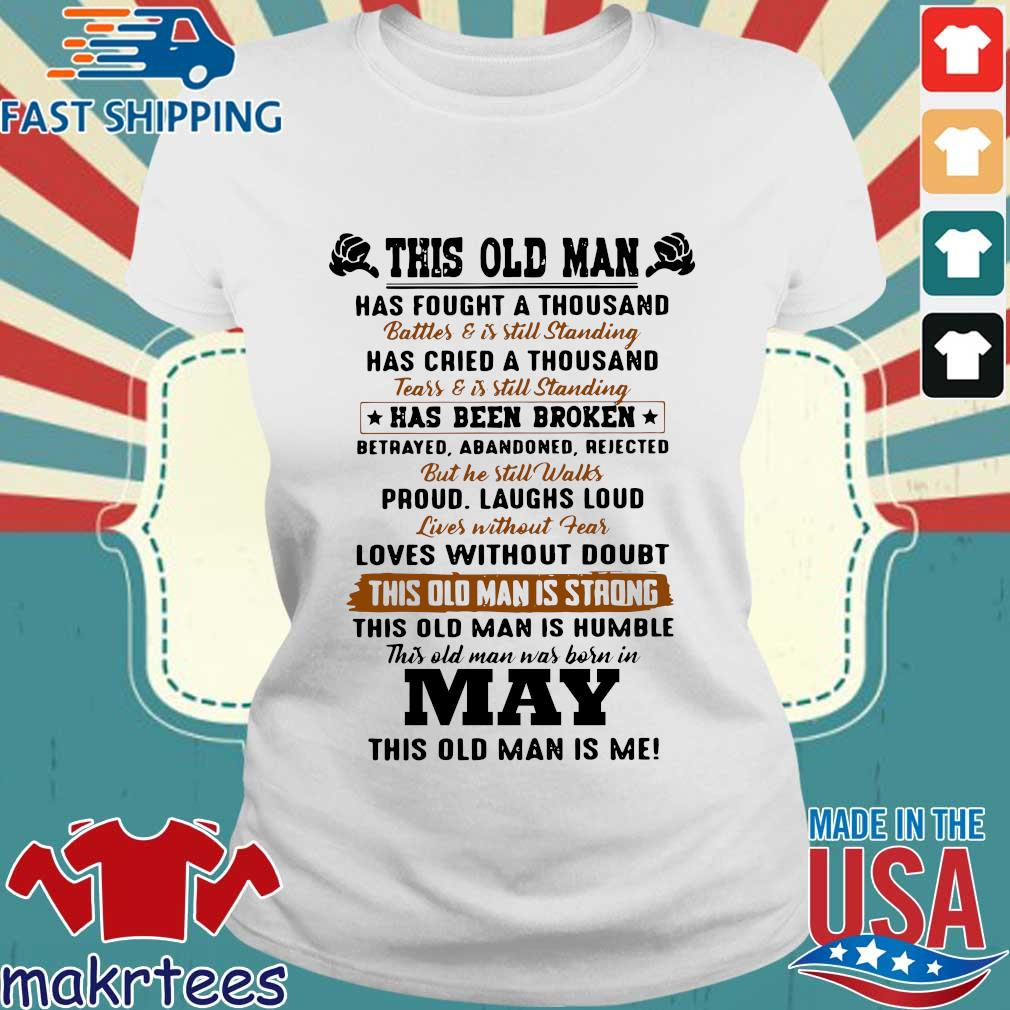 This Old Man Has Fought A Thousand May This Old Man Is Me Shirt Ladies trang