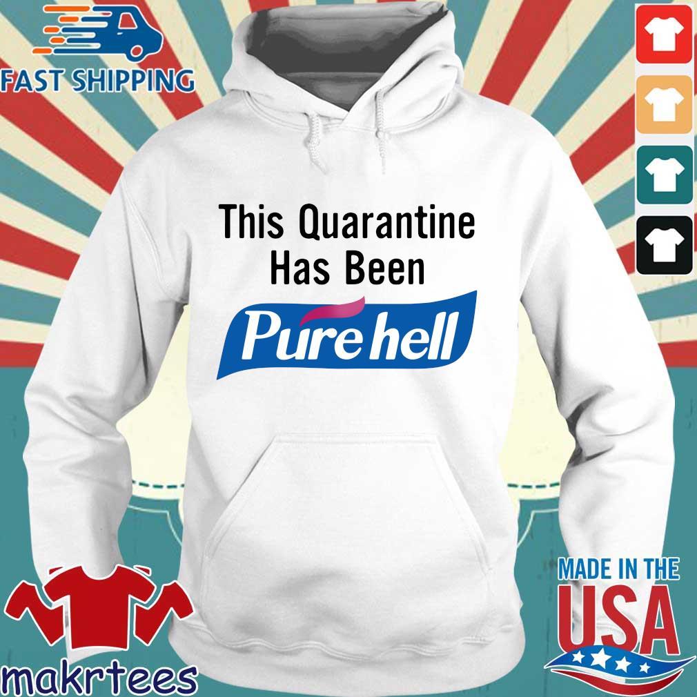 This Quarantine Has Been Purehell Shirt Hoodie trang