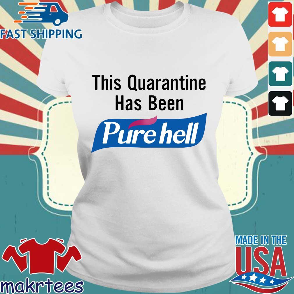 This Quarantine Has Been Purehell Shirt Ladies trang