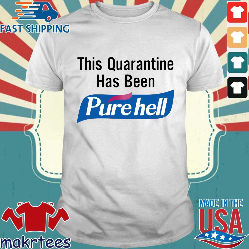 This Quarantine Has Been Purehell Shirt