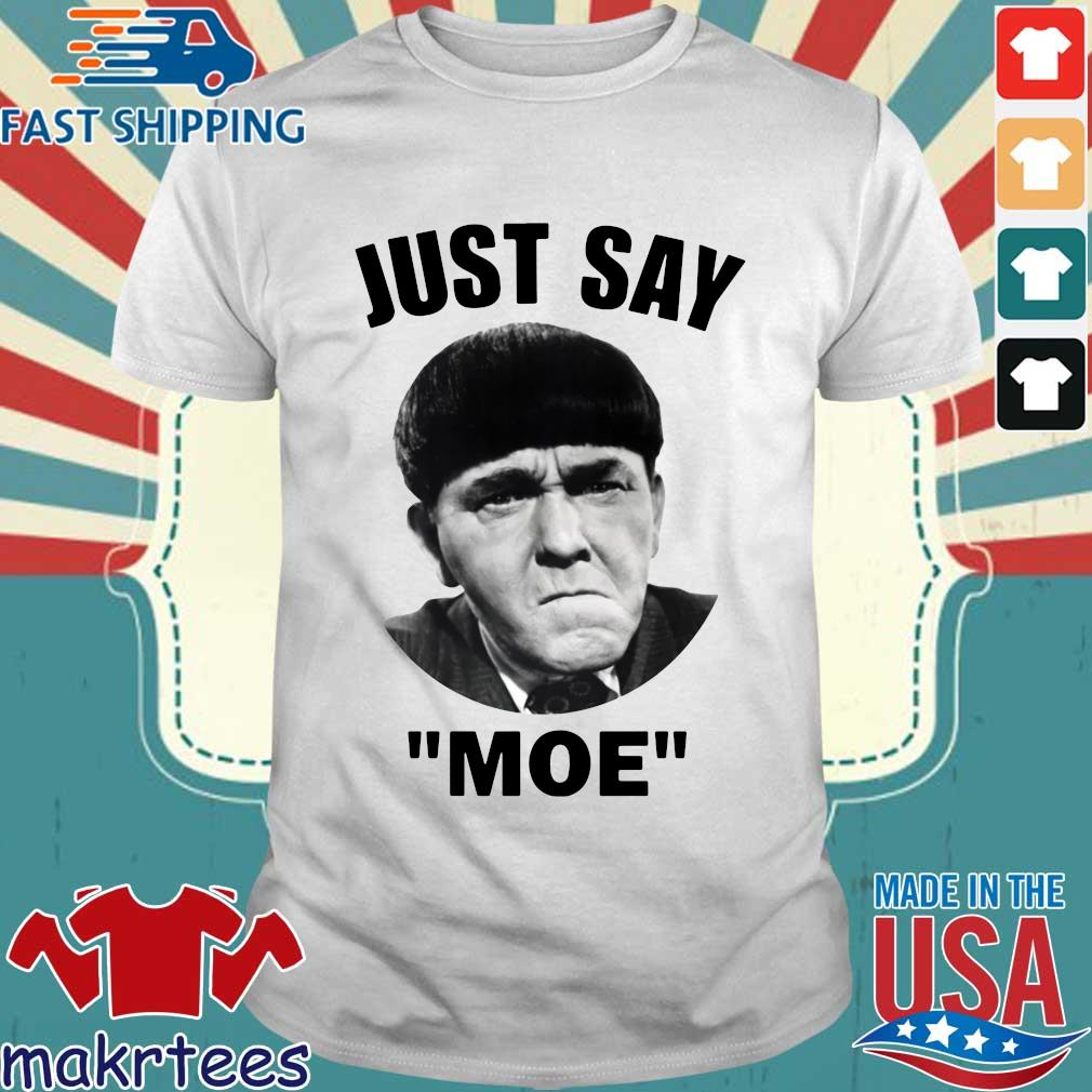 Three Stooges Just Say Moe Shirt