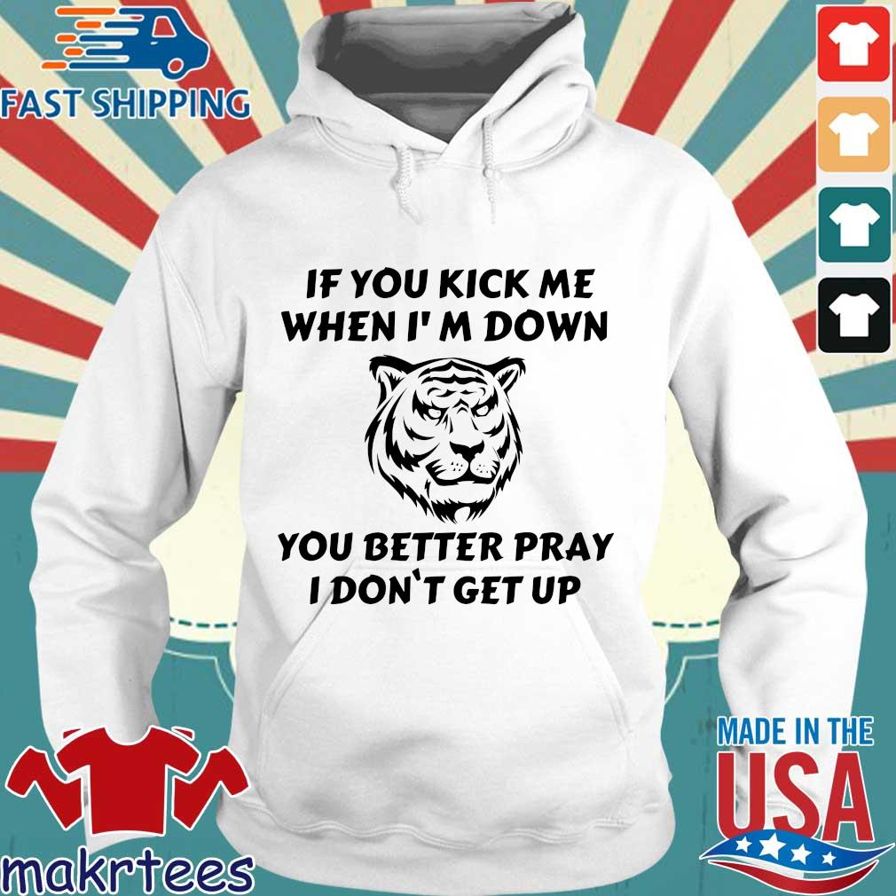 Tiger If You Kick Me When I'm Down You Better Pray I Don't Get Up Shirt Hoodie trang